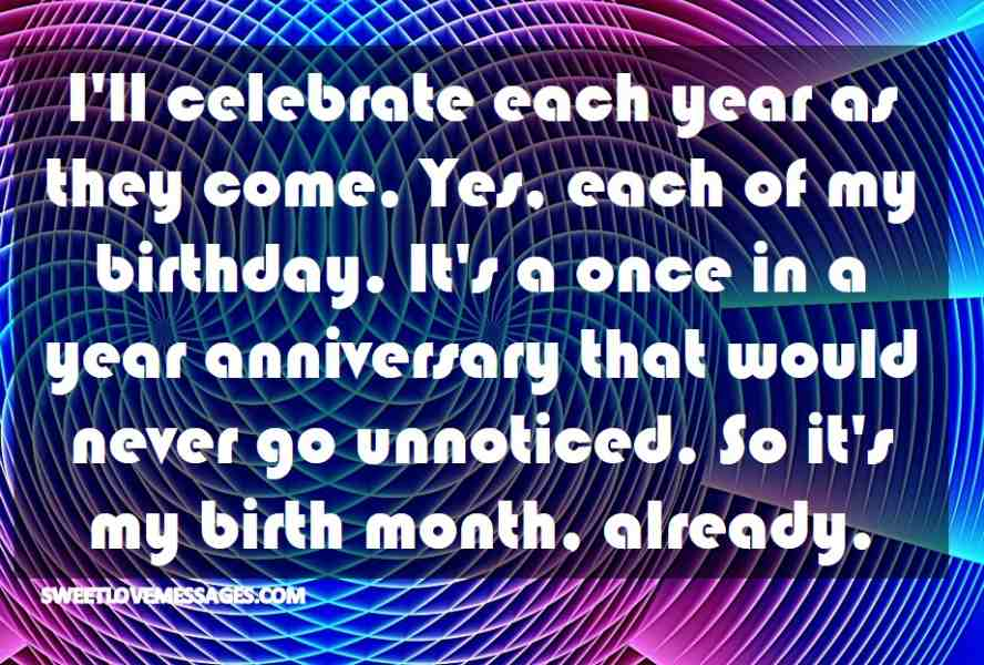 I'll celebrate each year as they come