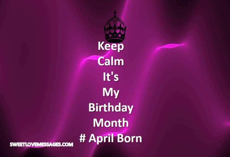 Keep Calm It's My Birthday Month April