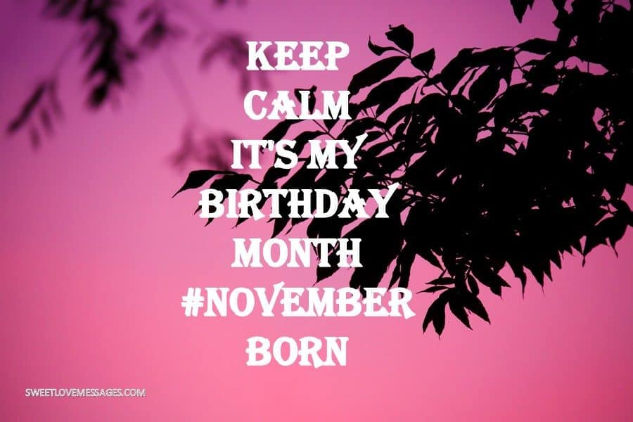 Keep Calm It's My Birthday Month November