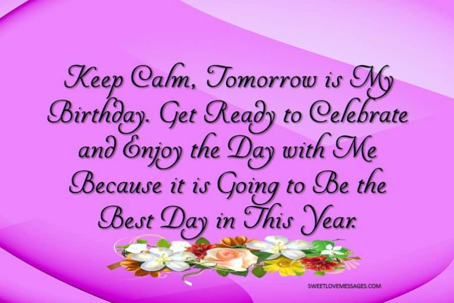 Keep Calm Tomorrow Is My Birthday Best Day of the Year