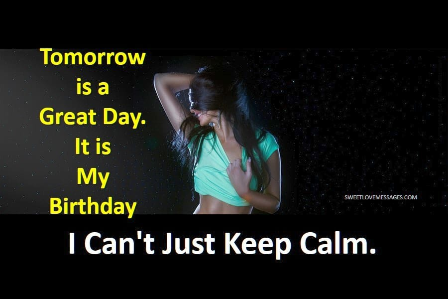 Keep Calm Tomorrow Is My Birthday Tomorrow is a Great Day