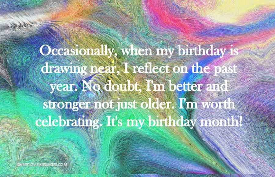 Occasionally, when my birthday is drawing near