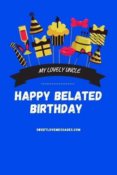 Happy Belated Birthday Uncle