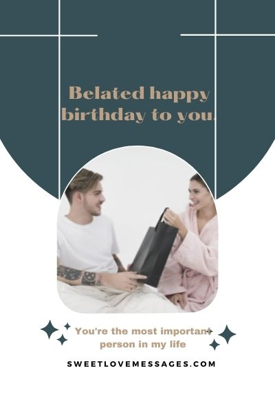 Happy Belated Birthday Wishes for Him